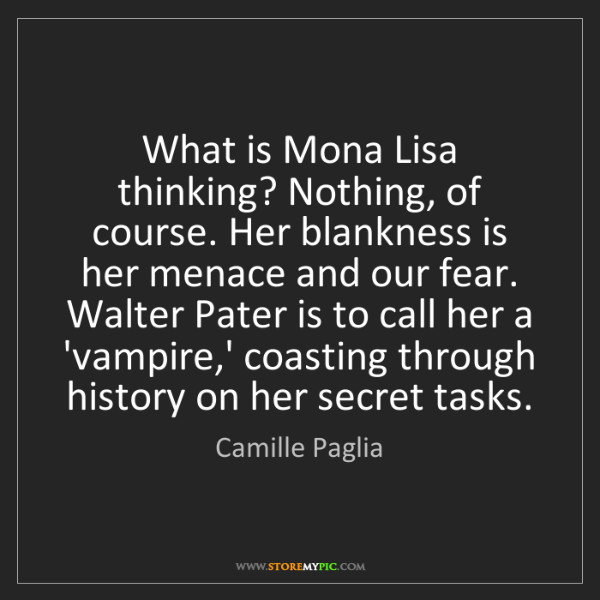 Camille Paglia: What is Mona Lisa thinking? Nothing, of course. Her blankness...