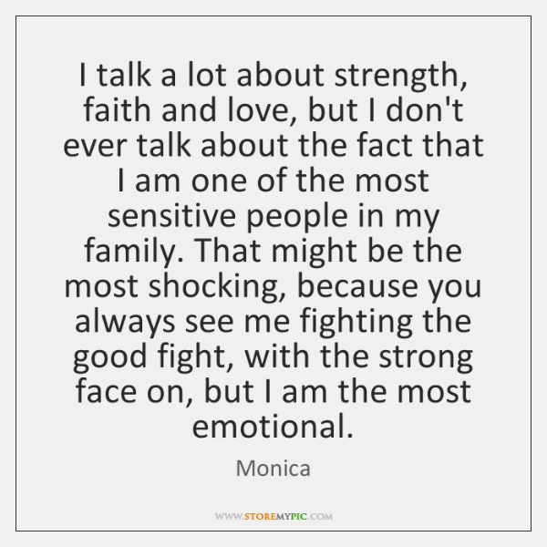 I talk a lot about strength, faith and love, but I don't ...