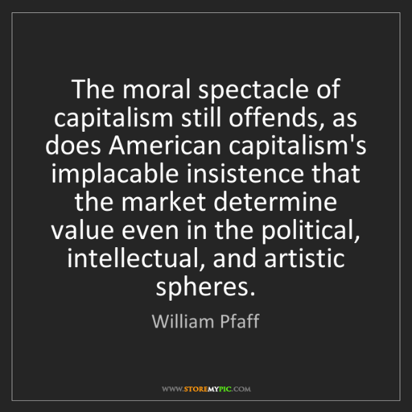 William Pfaff: The moral spectacle of capitalism still offends, as does...