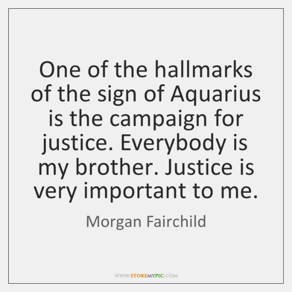One of the hallmarks of the sign of Aquarius is the campaign ...