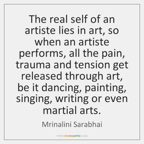The real self of an artiste lies in art, so when an ...