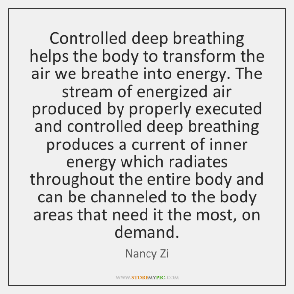 Controlled deep breathing helps the body to transform the air we breathe ...