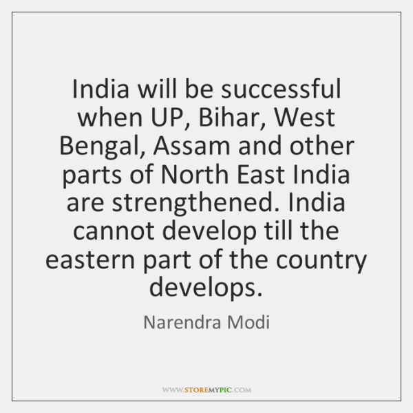 India will be successful when UP, Bihar, West Bengal, Assam and other ...