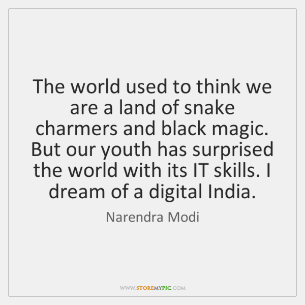 The world used to think we are a land of snake charmers ...