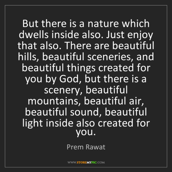 Prem Rawat: But there is a nature which dwells inside also. Just...