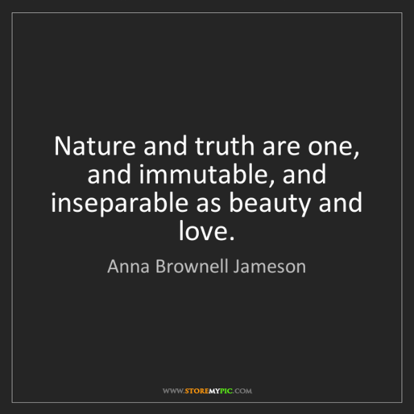 Anna Brownell Jameson: Nature and truth are one, and immutable, and inseparable...