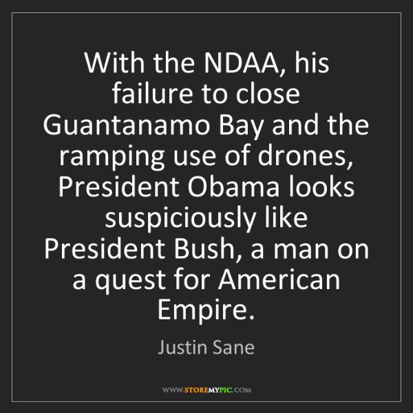 Justin Sane: With the NDAA, his failure to close Guantanamo Bay and...
