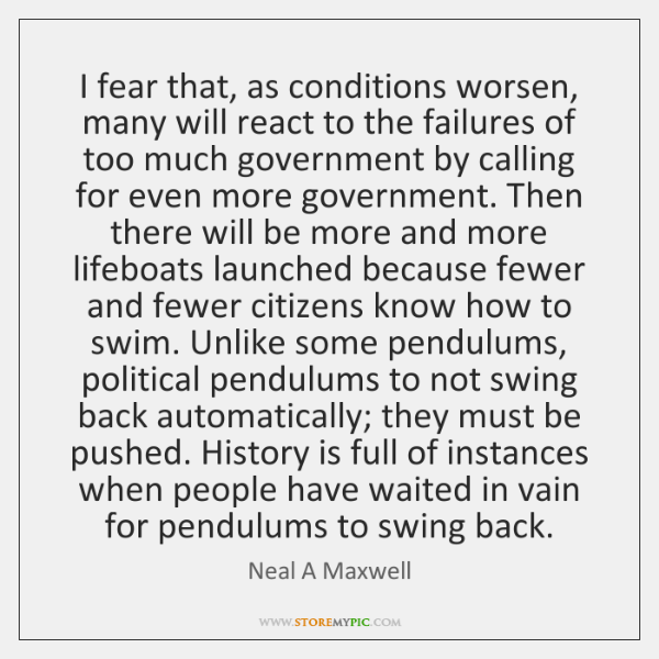 I fear that, as conditions worsen, many will react to the failures ...