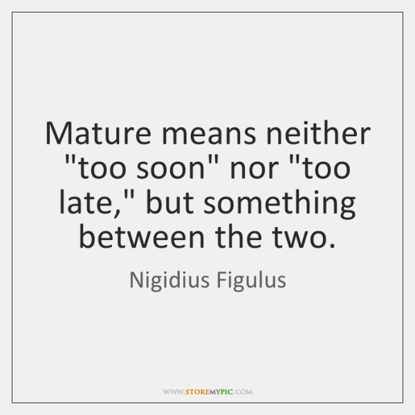 Mature means neither