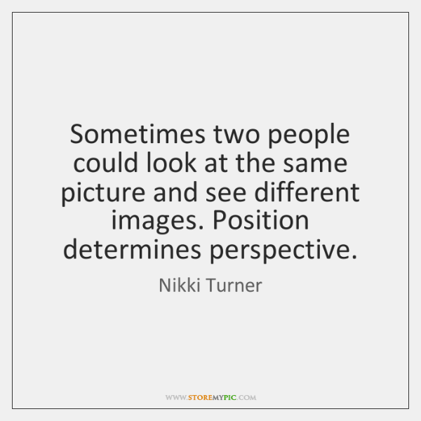 Sometimes two people could look at the same picture and see different ...