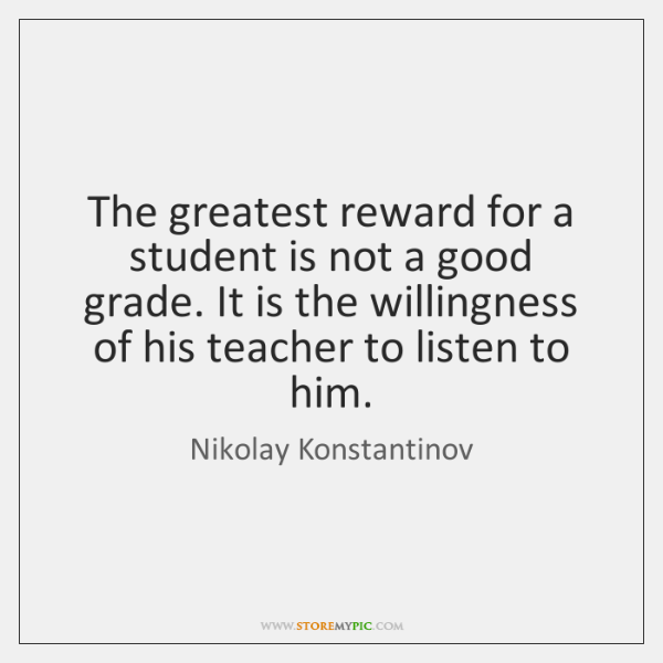 The greatest reward for a student is not a good grade. It ...