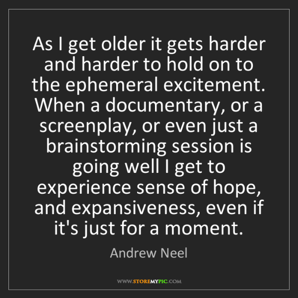 Andrew Neel: As I get older it gets harder and harder to hold on to...