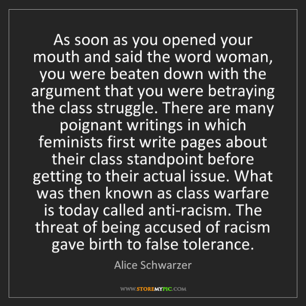 Alice Schwarzer: As soon as you opened your mouth and said the word woman,...
