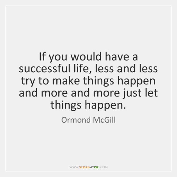 If you would have a successful life, less and less try to ...