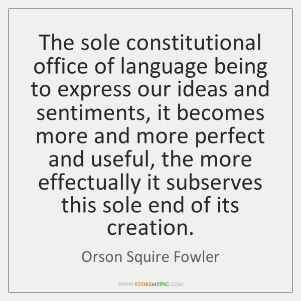 The sole constitutional office of language being to express our ideas and ...