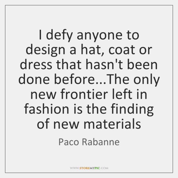 I defy anyone to design a hat, coat or dress that hasn't ...