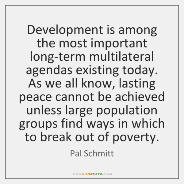 Development is among the most important long-term multilateral agendas existing today. As ...