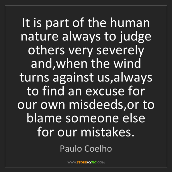 Paulo Coelho: It is part of the human nature always to judge others...