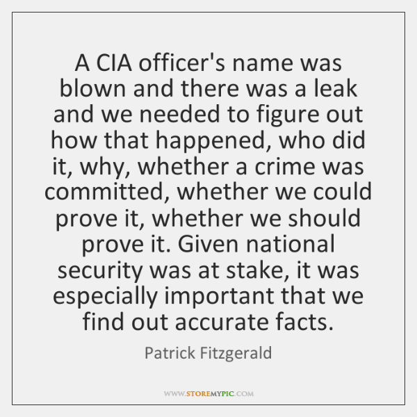 A CIA officer's name was blown and there was a leak and ...