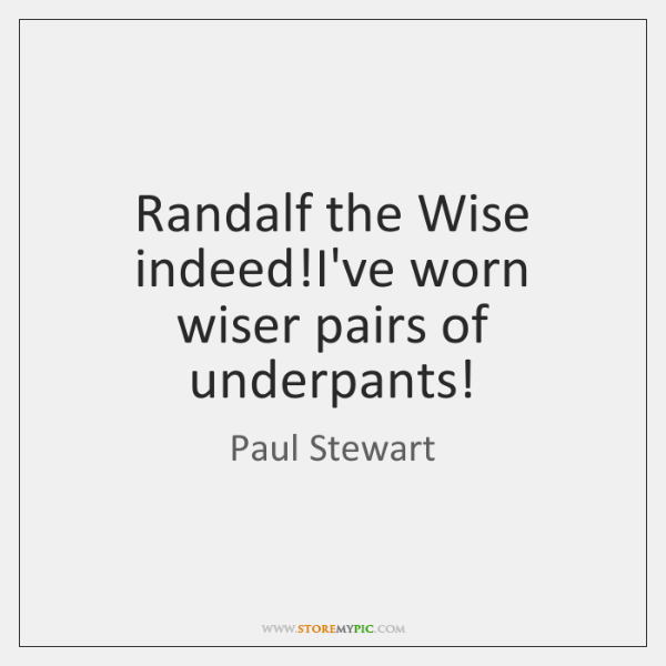 Randalf the Wise indeed!I've worn wiser pairs of underpants!