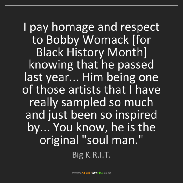 Big K.R.I.T.: I pay homage and respect to Bobby Womack [for Black History...