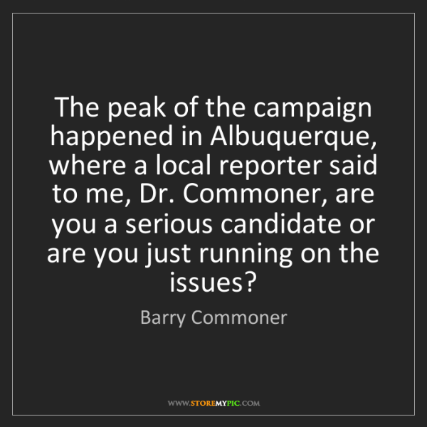 Barry Commoner: The peak of the campaign happened in Albuquerque, where...