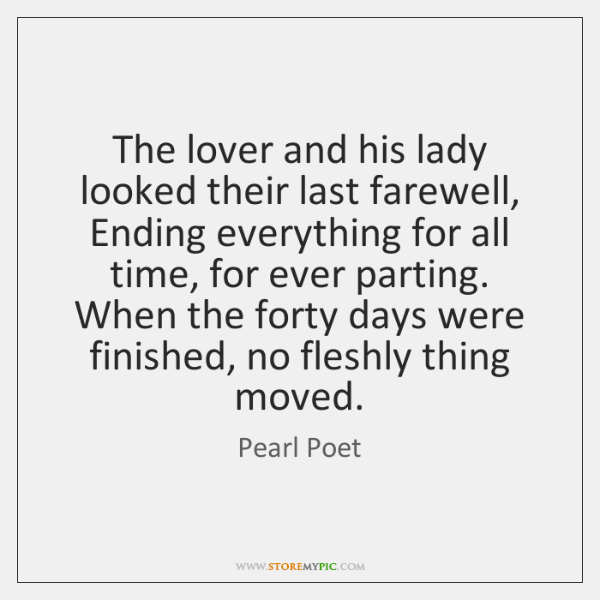 The lover and his lady looked their last farewell,   Ending everything for ...
