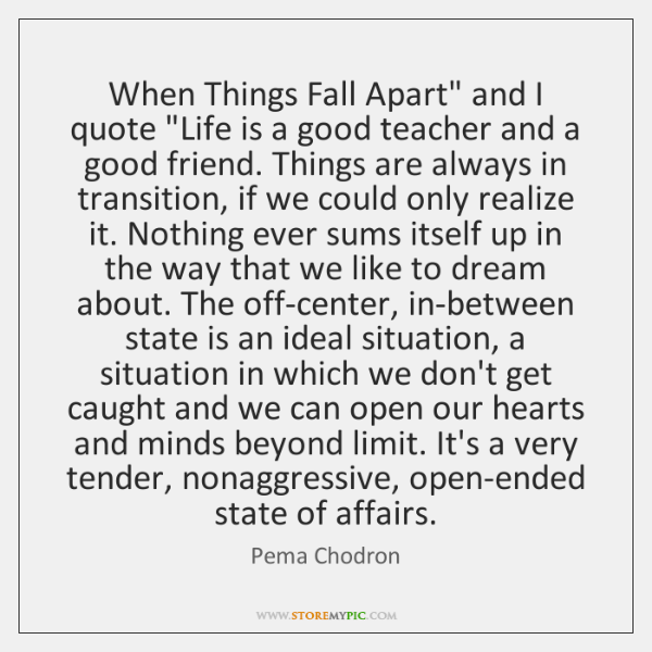 When Things Fall Apart And I Quote Life Is A Good Teacher