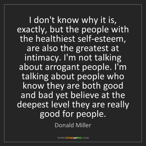 Donald Miller: I don't know why it is, exactly, but the people with...