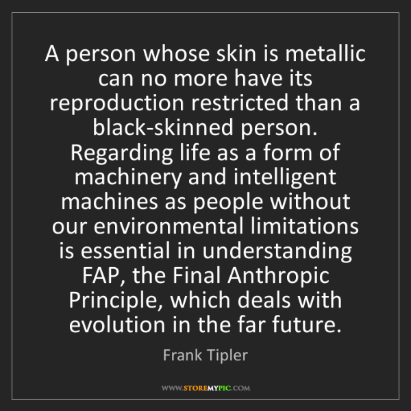 Frank Tipler: A person whose skin is metallic can no more have its...
