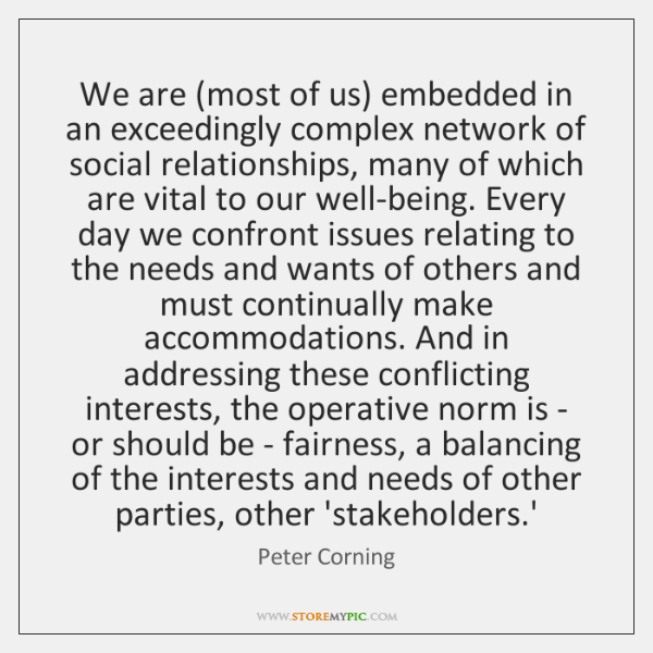 We are (most of us) embedded in an exceedingly complex network of ...