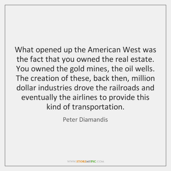 What opened up the American West was the fact that you owned ...