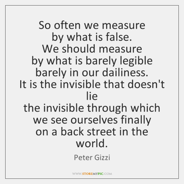 So often we measure  by what is false.  We should measure  by ...