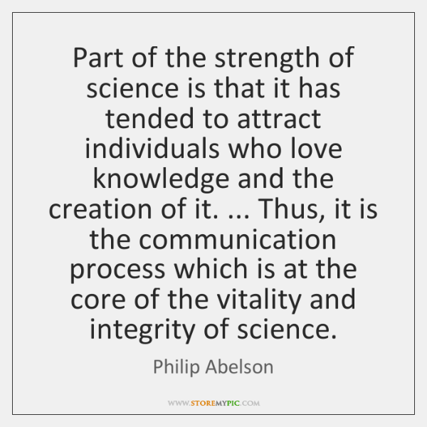 Part of the strength of science is that it has tended to ...