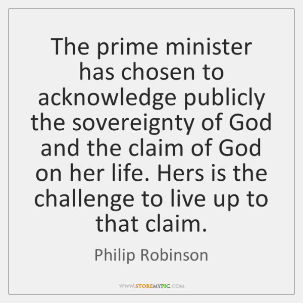 The prime minister has chosen to acknowledge publicly the sovereignty of God ...
