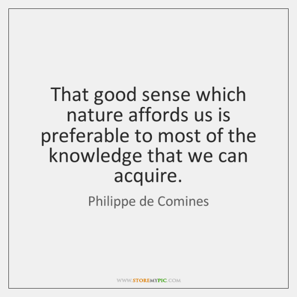 That good sense which nature affords us is preferable to most of ...