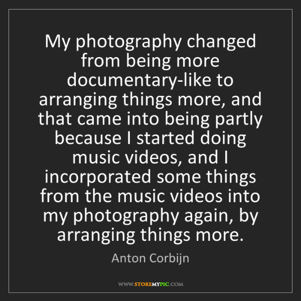 Anton Corbijn: My photography changed from being more documentary-like...