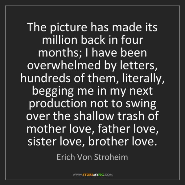Erich Von Stroheim: The picture has made its million back in four months;...