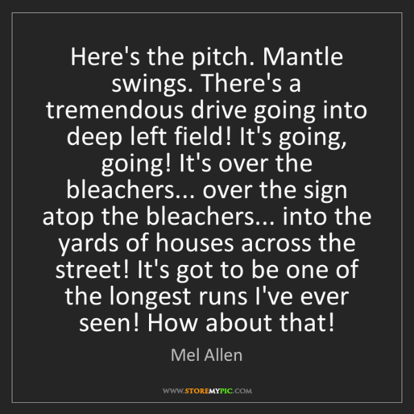 Mel Allen: Here's the pitch. Mantle swings. There's a tremendous...