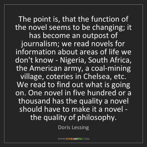 Doris Lessing: The point is, that the function of the novel seems to...