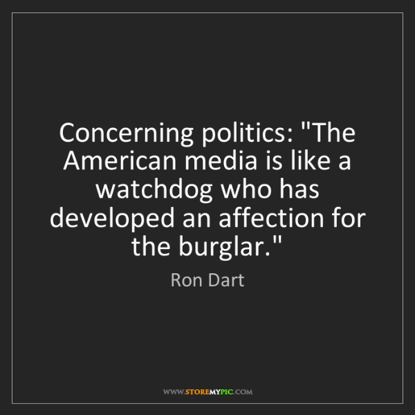 "Ron Dart: Concerning politics: ""The American media is like a watchdog..."