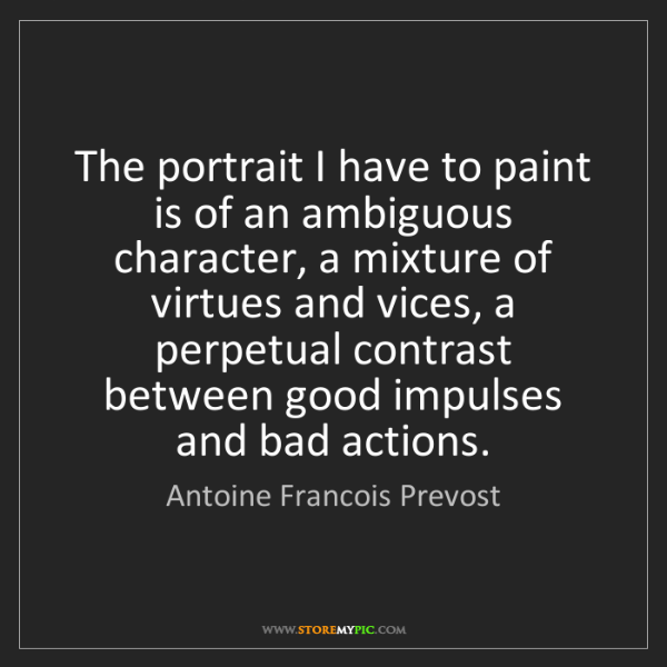 Antoine Francois Prevost: The portrait I have to paint is of an ambiguous character,...