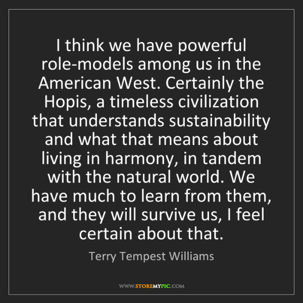 Terry Tempest Williams: I think we have powerful role-models among us in the...