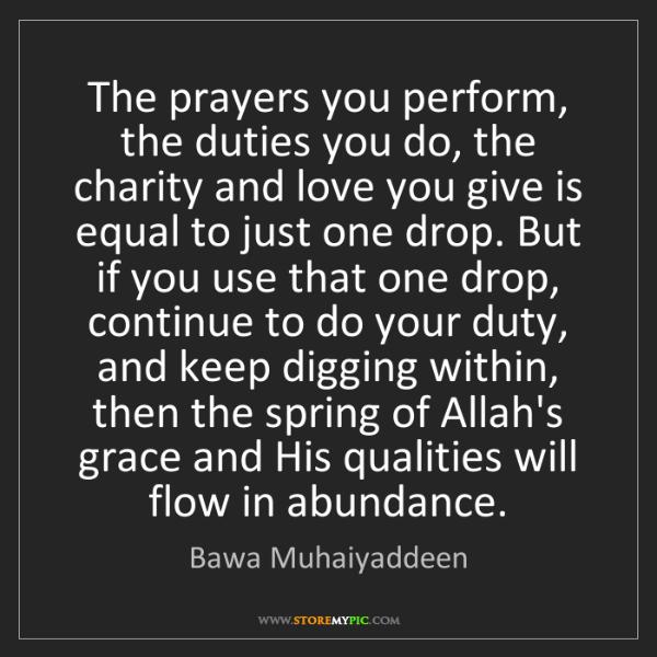 Bawa Muhaiyaddeen: The prayers you perform, the duties you do, the charity...