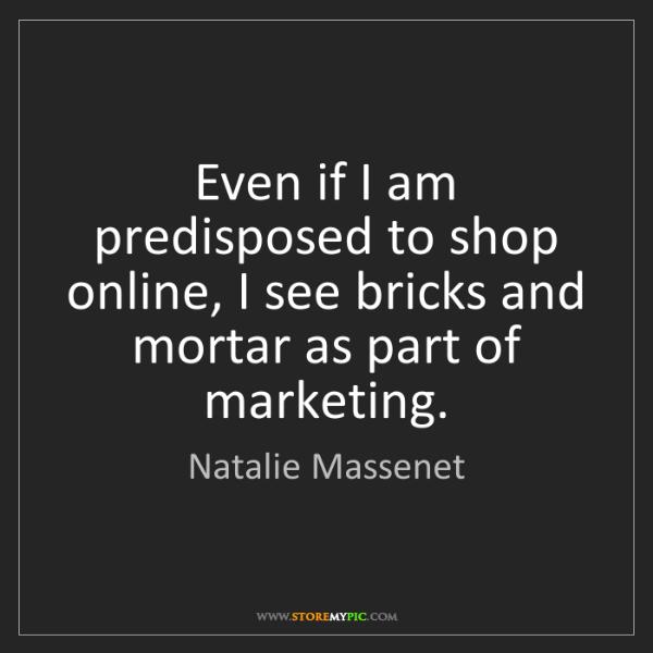 Natalie Massenet: Even if I am predisposed to shop online, I see bricks...