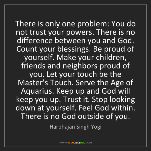 Harbhajan Singh Yogi: There is only one problem: You do not trust your powers....