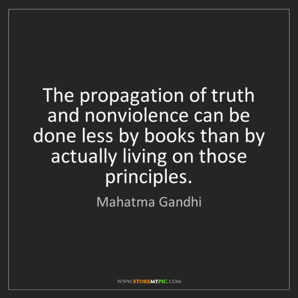 Mahatma Gandhi: The propagation of truth and nonviolence can be done...