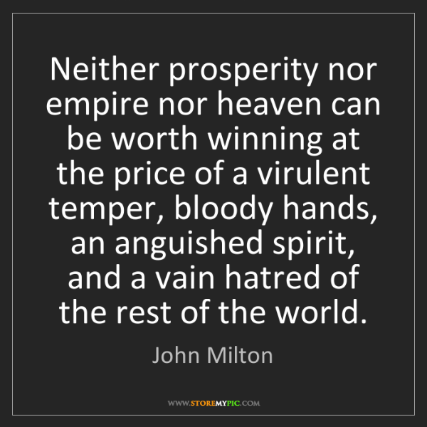 John Milton: Neither prosperity nor empire nor heaven can be worth...