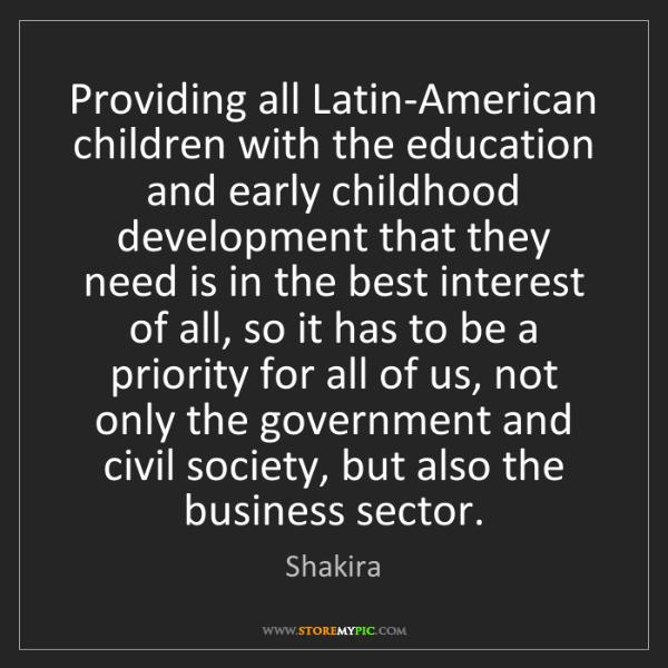 Shakira: Providing all Latin-American children with the education...
