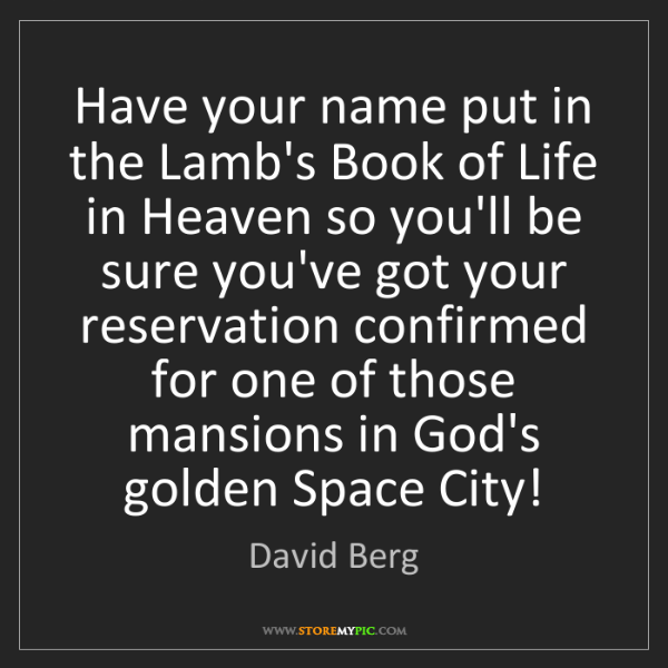 David Berg: Have your name put in the Lamb's Book of Life in Heaven...